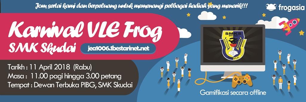Pemberitahuan : Karnival VLE Frog SMK Skudai Tahun 2018